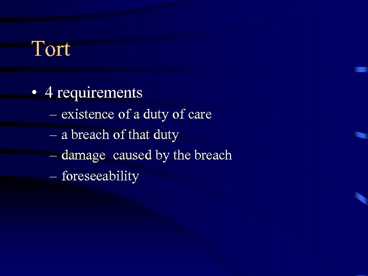 Tort • 4 requirements – existence of a duty of care – a breach