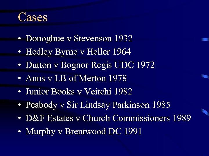 Cases • • Donoghue v Stevenson 1932 Hedley Byrne v Heller 1964 Dutton v