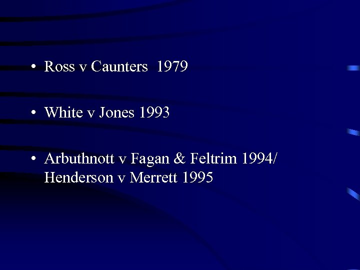 • Ross v Caunters 1979 • White v Jones 1993 • Arbuthnott v
