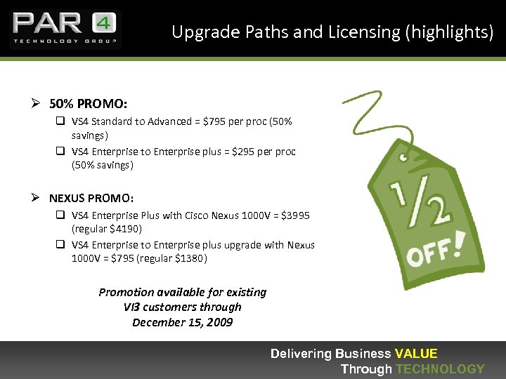 Upgrade Paths and Licensing (highlights) Ø 50% PROMO: q VS 4 Standard to Advanced