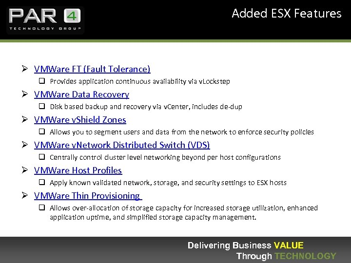 Added ESX Features Ø VMWare FT (Fault Tolerance) q Provides application continuous availability via