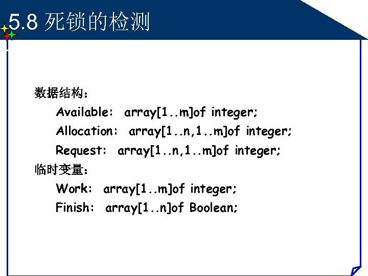 5. 8 死锁的检测 数据结构: Available: array[1. . m]of integer; Allocation: array[1. . n, 1.