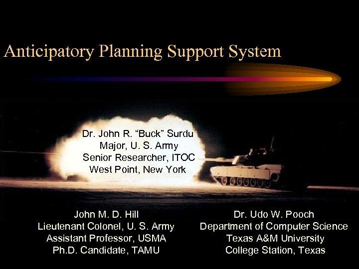 "Anticipatory Planning Support System Dr. John R. ""Buck"" Surdu Major, U. S. Army Senior"