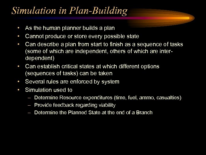 Simulation in Plan-Building • As the human planner builds a plan • Cannot produce