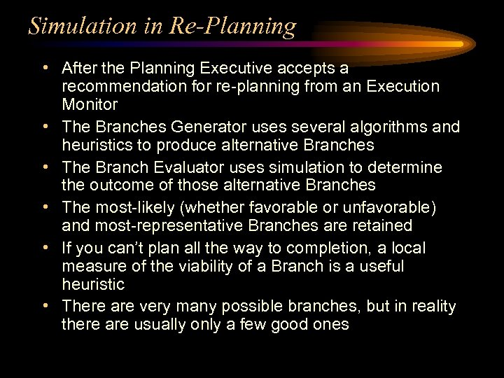 Simulation in Re-Planning • After the Planning Executive accepts a recommendation for re-planning from