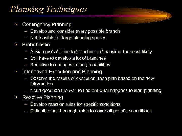 Planning Techniques • Contingency Planning – Develop and consider every possible branch – Not