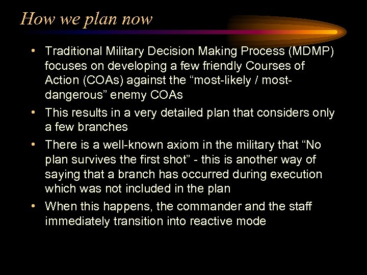 How we plan now • Traditional Military Decision Making Process (MDMP) focuses on developing