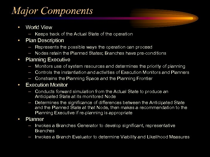 Major Components • World View – Keeps track of the Actual State of the