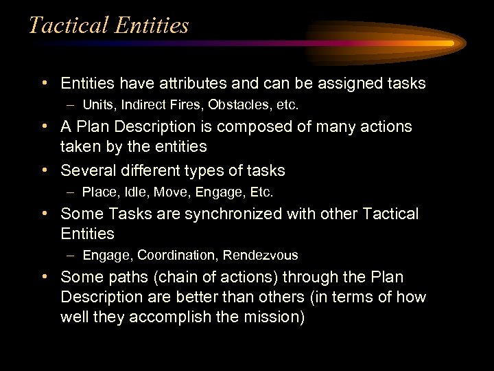 Tactical Entities • Entities have attributes and can be assigned tasks – Units, Indirect
