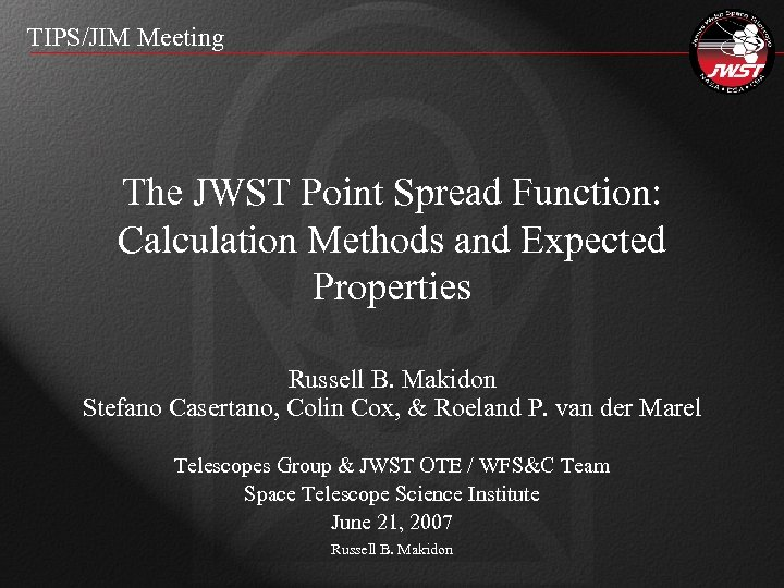 TIPS/JIM Meeting The JWST Point Spread Function: Calculation Methods and Expected Properties Russell B.