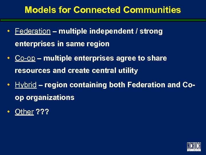Models for Connected Communities • Federation – multiple independent / strong enterprises in same