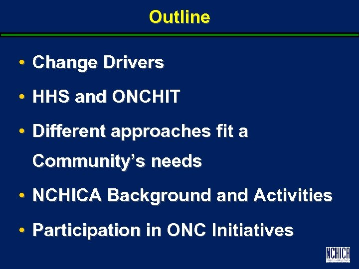 Outline • Change Drivers • HHS and ONCHIT • Different approaches fit a Community's