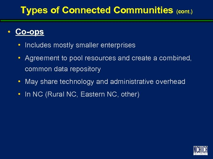 Types of Connected Communities (cont. ) • Co-ops • Includes mostly smaller enterprises •