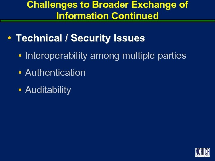 Challenges to Broader Exchange of Information Continued • Technical / Security Issues • Interoperability