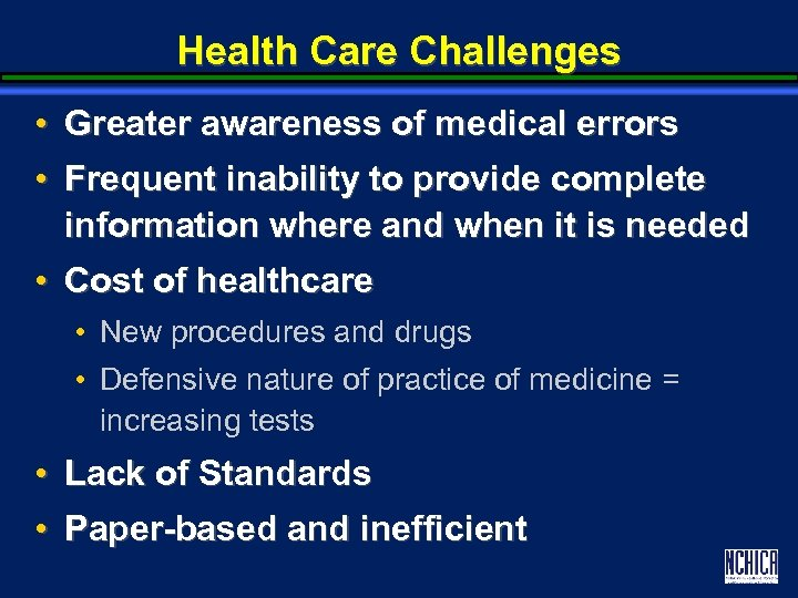 Health Care Challenges • Greater awareness of medical errors • Frequent inability to provide