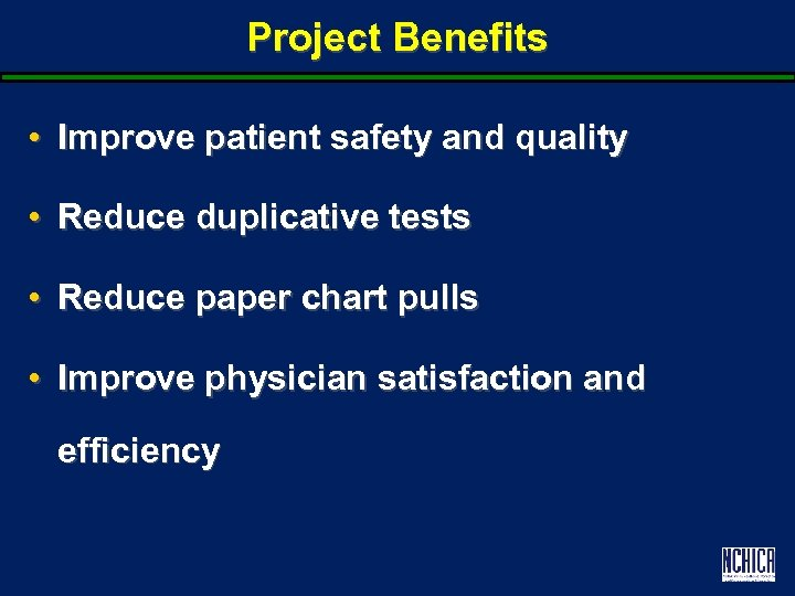 Project Benefits • Improve patient safety and quality • Reduce duplicative tests • Reduce