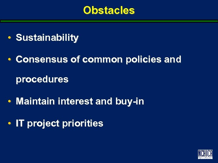 Obstacles • Sustainability • Consensus of common policies and procedures • Maintain interest and
