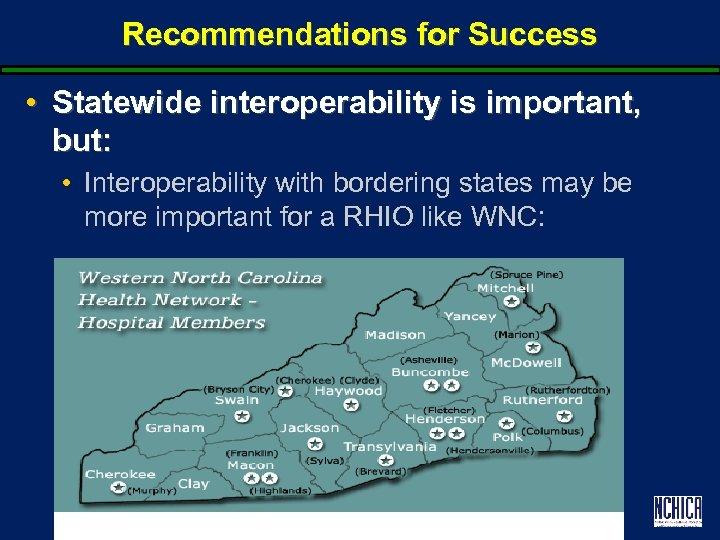 Recommendations for Success • Statewide interoperability is important, but: • Interoperability with bordering states