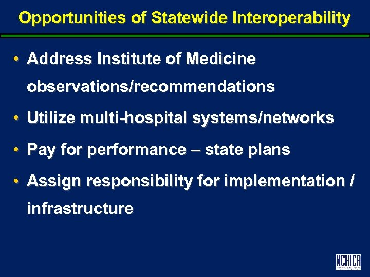 Opportunities of Statewide Interoperability • Address Institute of Medicine observations/recommendations • Utilize multi-hospital systems/networks
