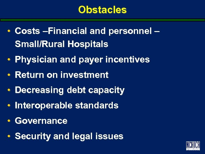 Obstacles • Costs –Financial and personnel – Small/Rural Hospitals • Physician and payer incentives