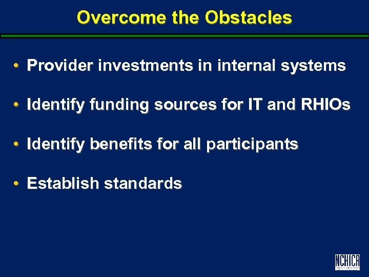 Overcome the Obstacles • Provider investments in internal systems • Identify funding sources for