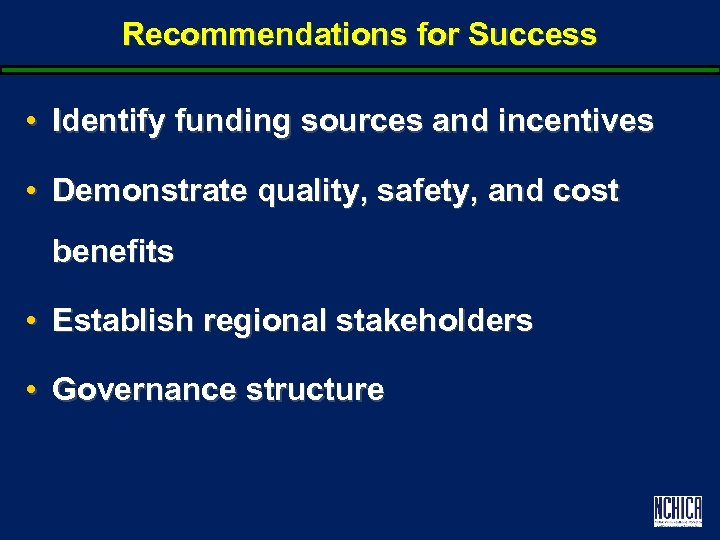 Recommendations for Success • Identify funding sources and incentives • Demonstrate quality, safety, and
