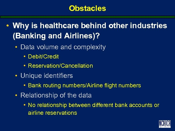 Obstacles • Why is healthcare behind other industries (Banking and Airlines)? • Data volume