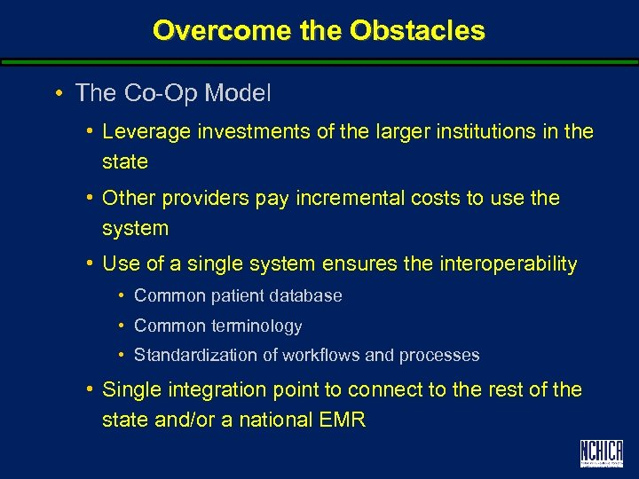 Overcome the Obstacles • The Co-Op Model • Leverage investments of the larger institutions