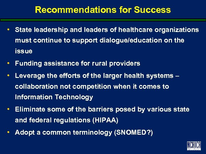 Recommendations for Success • State leadership and leaders of healthcare organizations must continue to