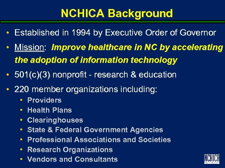 NCHICA Background • Established in 1994 by Executive Order of Governor • Mission: Improve