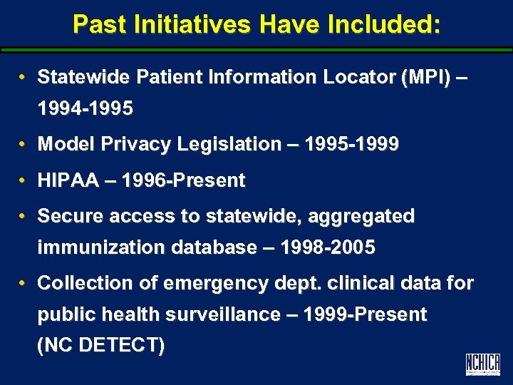 Past Initiatives Have Included: • Statewide Patient Information Locator (MPI) – 1994 -1995 •