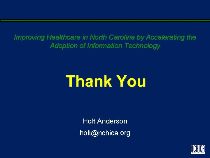Improving Healthcare in North Carolina by Accelerating the Adoption of Information Technology Thank You