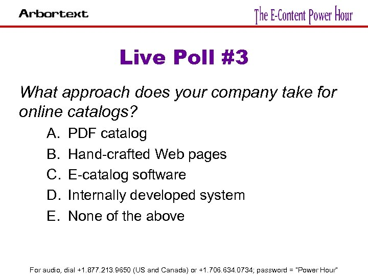 Live Poll #3 What approach does your company take for online catalogs? A. B.