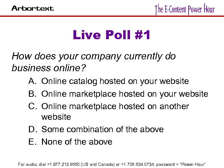 Live Poll #1 How does your company currently do business online? A. Online catalog