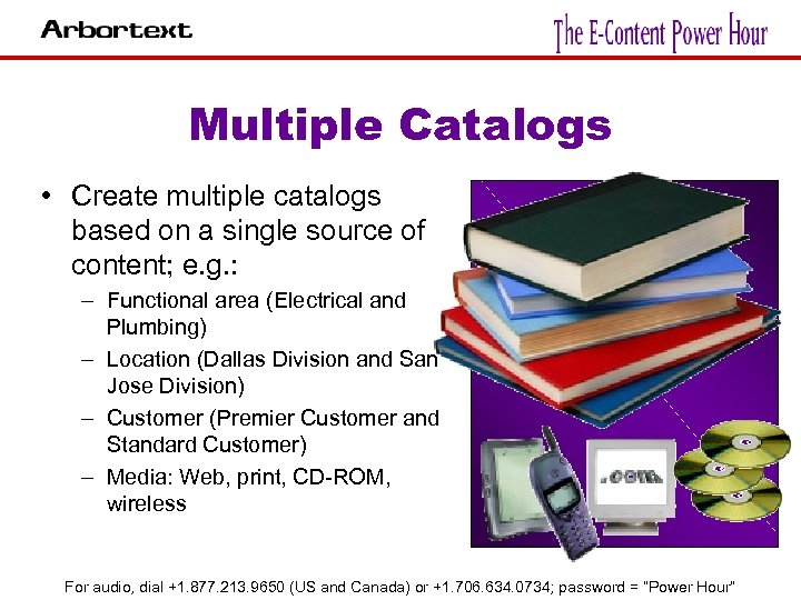 Multiple Catalogs • Create multiple catalogs based on a single source of content; e.