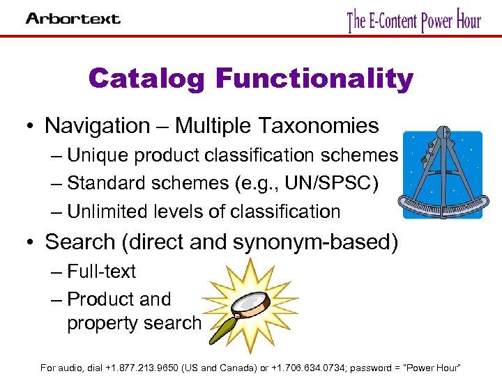 Catalog Functionality • Navigation – Multiple Taxonomies – Unique product classification schemes – Standard