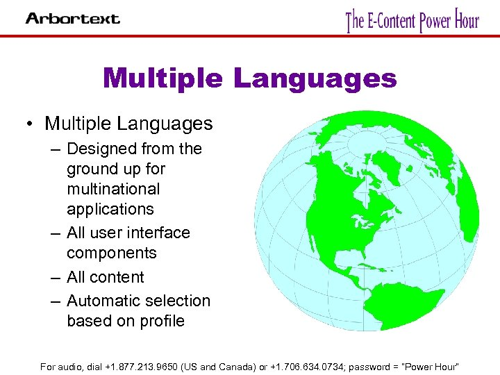 Multiple Languages • Multiple Languages – Designed from the ground up for multinational applications