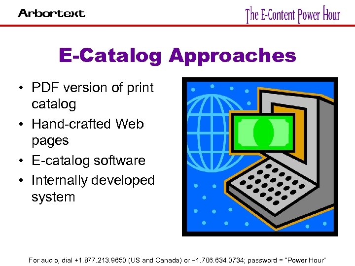 E-Catalog Approaches • PDF version of print catalog • Hand-crafted Web pages • E-catalog