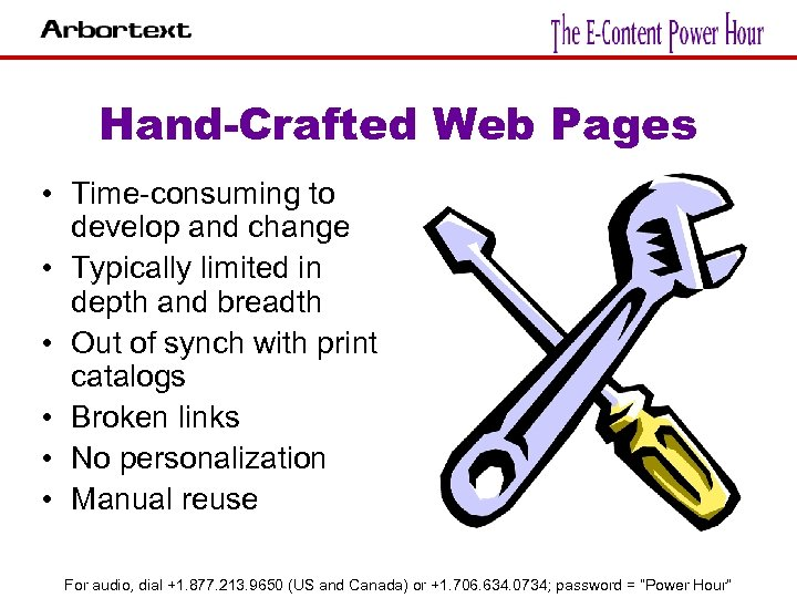 Hand-Crafted Web Pages • Time-consuming to develop and change • Typically limited in depth