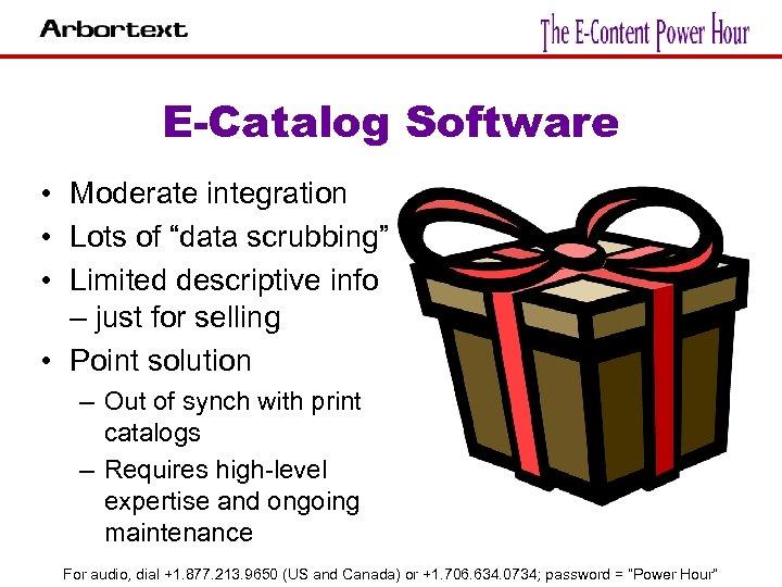 """E-Catalog Software • Moderate integration • Lots of """"data scrubbing"""" • Limited descriptive info"""