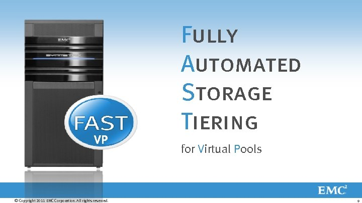 VP © Copyright 2011 EMC Corporation. All rights reserved. Fully Automated Storage Tiering for