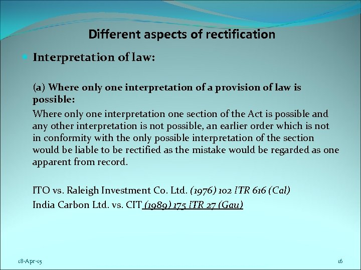 Different aspects of rectification Interpretation of law: (a) Where only one interpretation of a