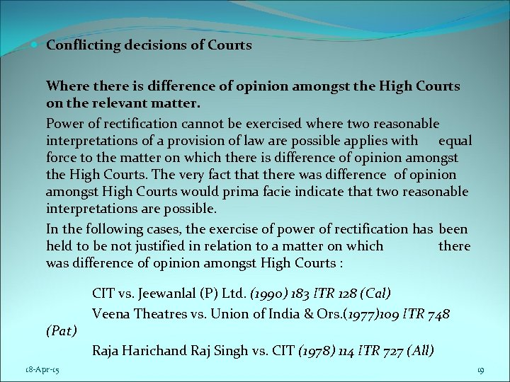 Conflicting decisions of Courts Where there is difference of opinion amongst the High