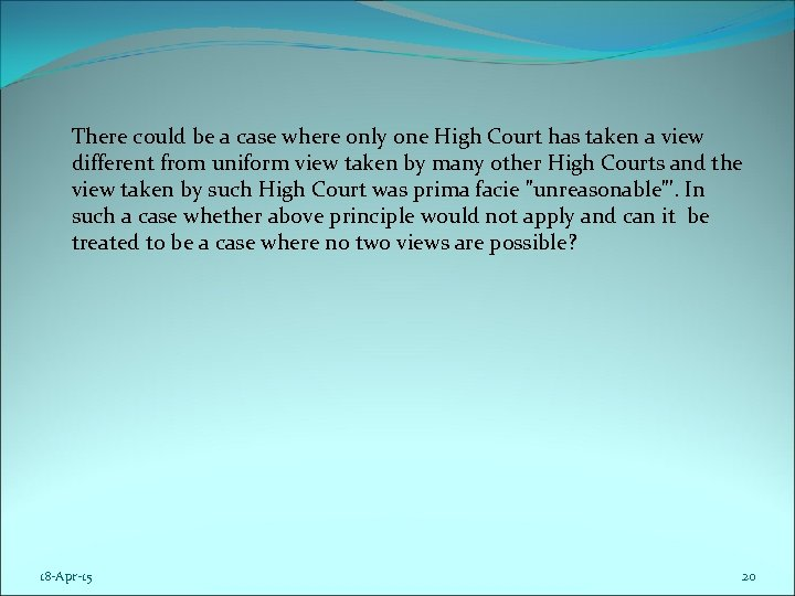 There could be a case where only one High Court has taken a view