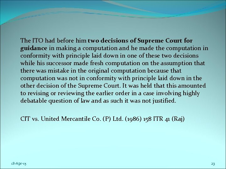 The ITO had before him two decisions of Supreme Court for guidance in making
