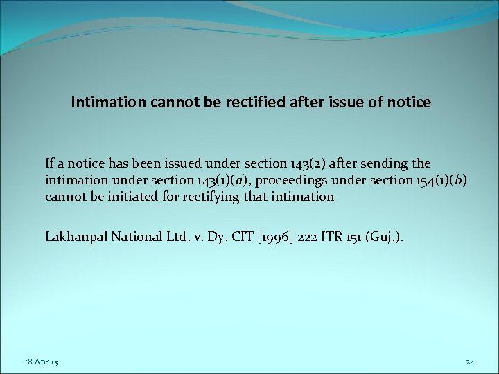 Intimation cannot be rectified after issue of notice If a notice has been issued