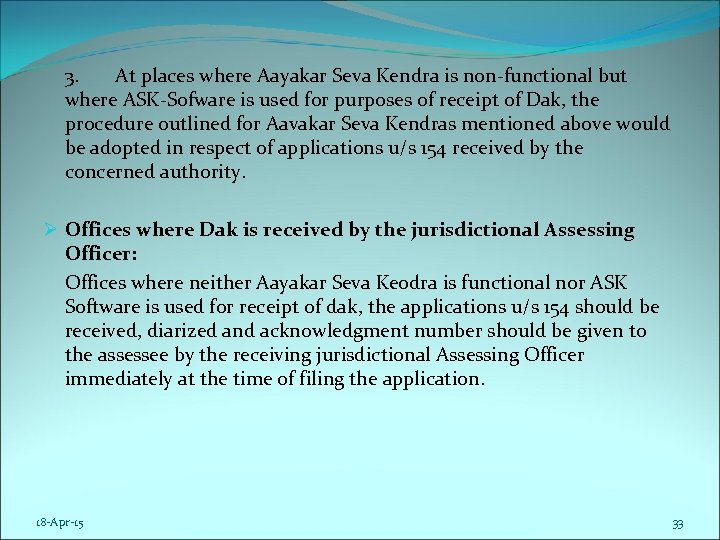 3. At places where Aayakar Seva Kendra is non-functional but where ASK-Sofware is used