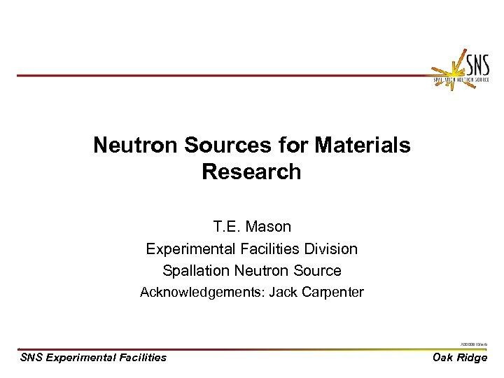 Neutron Sources for Materials Research T. E. Mason Experimental Facilities Division Spallation Neutron Source