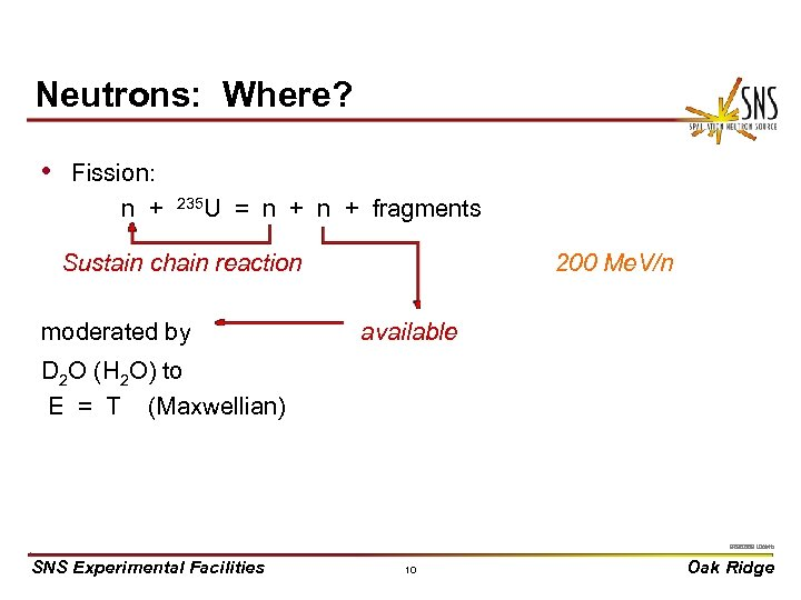 Neutrons: Where? • Fission: n + 235 U = n + fragments Sustain chain