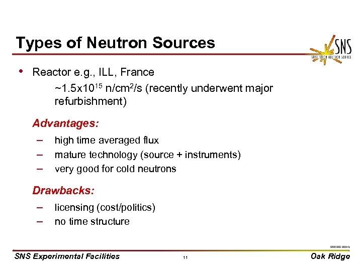 Types of Neutron Sources • Reactor e. g. , ILL, France ~1. 5 x